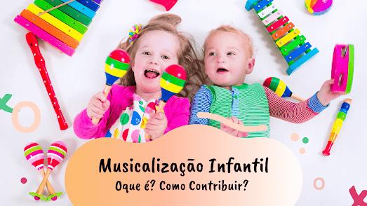 MUSICALIZAÇÃO INFANTIL - O que é musicalização ideias de atividades musicalização infantil educação infantil
